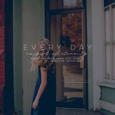 Every day is part of eternity. What happens here and now is forever important. -Richard L. Evens LDS Quotes