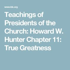 Teachings of Presidents of the Church: Howard W. Hunter Chapter 11: True Greatness