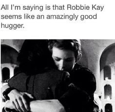 Robbie Kay probably does give good hugs..<<< THE WAY HE HUGGED REGINA KILLED ME!!! I SWEAR HE'S GOING TO BE THE DEATH OF ME!!!