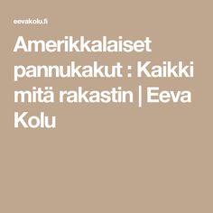 Amerikkalaiset pannukakut : Kaikki mitä rakastin | Eeva Kolu
