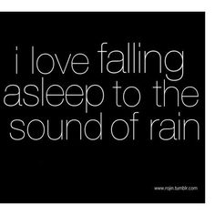 Falling asleep to the rain...nothing quite like it. And so romantic, too.