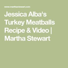Jessica Alba's Turkey Meatballs Recipe & Video   Martha Stewart