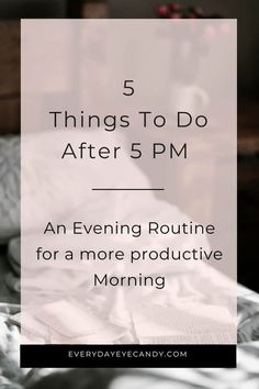 Do you have an evening routine? A way to wind down from your busy day?Check out these 5 things I do after 5 pm aka, my evening routine.