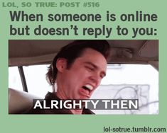 "LOL SO TRUE POSTS - Funniest relatable posts on Tumblr. ""ALRIGHTY THEN!"" Probably my favorite quote to use on people!"