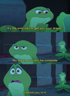 || princess and the frog || It's good to have dreams on your own, but it's especially nice when you find someone who adds to and completes your dream!