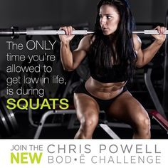 the only time you are allowed to get low in life is during squats