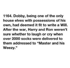 I cried. And laughed. And remembered Dobby>> it wouldn't be to master though because Dobby is a FREE ELF