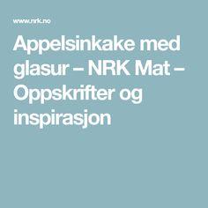 Appelsinkake med glasur – NRK Mat – Oppskrifter og inspirasjon