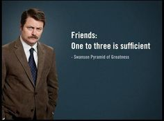 """""""Friends: One to three is sufficient."""" - Swanson Pyramid of Greatness, Parks and Recreation Life Quotes To Live By, Funny Quotes About Life, Funny Life, Pyramid Of Greatness, Parks And Recs, That One Friend, Three Friends, Close Friends, Victoria"""