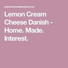 Lemon Cream Cheese Danish - Home. Made. Interest.