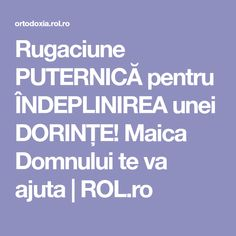 Rugaciune PUTERNICĂ pentru ÎNDEPLINIREA unei DORINȚE! Maica Domnului te va ajuta   ROL.ro