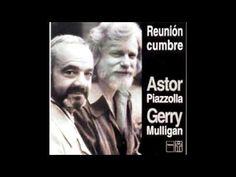 """""""CIERRA TUS OJOS Y ESCUCHA""""-Astor Piazzolla y Gerry Mulligan - Reunión C..."""