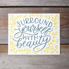 """We all need a little reminder sometimes. Love this """"Surround Yourself With Beauty"""" screen print by Worthwhile Paper."""