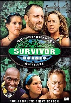 Survivor Season 1: Borneo (My first Reality TV show which my family and I would watch every evening it broadcasted while eating dinner during my last year of Elementary/first year of Middle School)