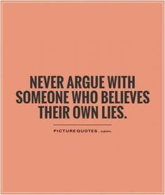 No contact is the only way to go. Don't take their bait. Never argue with someone who believes their own lies. No more, not in my world! divorce quotes