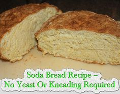Soda Bread Recipe – No Yeast Or Kneading Required And Only 5 Minutes To Prepare!