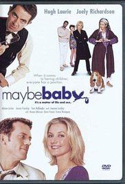 Maybe Baby Movie Watch Online. A comedy about a couple (Hugh Laurie and Joely Richardson) who are trying to conceive a child.