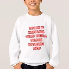 National 'Sleep With a Dental Hygienist' Day Sweatshirt