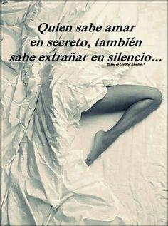 Extrañar en silencio, amar en secreto... La historia de mi vida.
