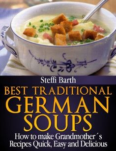 Best Traditional German Soups - How to make Grandmother´s Recipes Quick, Easy…