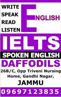 We all feel that speaking good and fluent English is the need of the hour. It is the first step towards success, personal as well as professional. But we often feel that speaking English is a very difficult task. To make it easy, practical and achievable, we have specially designed a spoken English course.  Jammu Address:- Daffodils Study Abroad,  H. No. 26 B/C, Opposite Triveni Nursing Home, Gandhi Nagar, Jammu +91-191-2437715, +91-9697123835