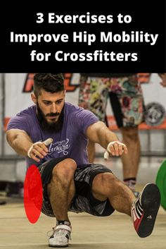 3 Exercises to Improve Hip Mobility for Crossfitters