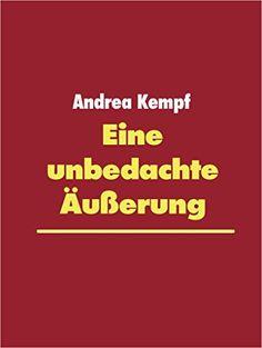 Eine unbedachte Äußerung: Erzählung von Andrea Kempf https://www.amazon.de/dp/B014PZX2TG/ref=cm_sw_r_pi_dp_x_XC4-ybB48EBBY