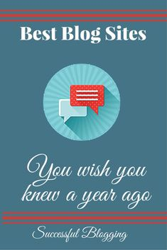 The Best Blogging Sites You Wish You Knew A Year Ago:
