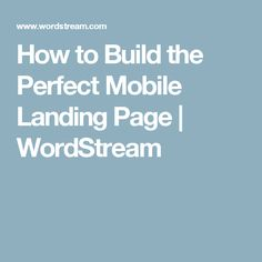 How to Build the Perfect Mobile Landing Page | WordStream