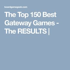 The Top 150 Best Gateway Games - The RESULTS |