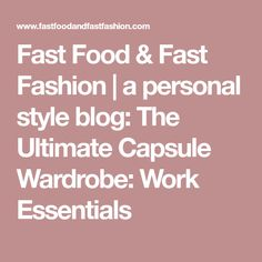 Fast Food & Fast Fashion | a personal style blog: The Ultimate Capsule Wardrobe: Work Essentials