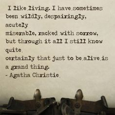 i like living. i have sometimes been wildly, despairingly, acutely miserable, racked with sorrow, but through it all i still know quite certainly that just to be alive is a grand thing.