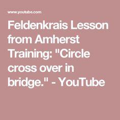 """Feldenkrais Lesson from Amherst Training: """"Circle cross over in bridge."""" - YouTube"""