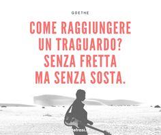Come raggiungere un traguardo? Senza fretta ma senza sosta. Goethe http://www.lefrasi.it/frase/raggiungere-un-traguardo-senza-fretta-senza-sosta/ #frasi #motivazionali #motivazione #quote #aforismi #frasibelle #citazione #successo #ispirazione
