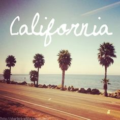 Oh, California.....one day I'll be there.