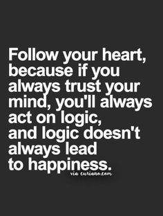 And i always trust my heart. Even if it is wrong, it feels right My Life Quotes, True Quotes, Quotes To Live By, Motivational Quotes, Inspirational Quotes, Beautiful Love Quotes, Great Quotes, Think, Good Advice