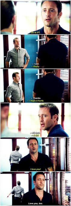 Steve: love you! Danno: love you, too