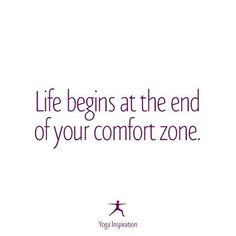 Life begins at the end of your comfort zone - yoga ❤