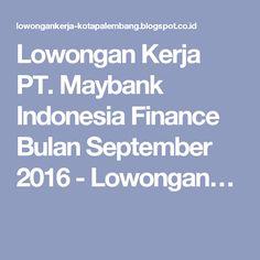 Lowongan Kerja PT. Maybank Indonesia Finance Bulan September 2016 - Lowongan…