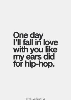 Baby I love you like I love hip hop
