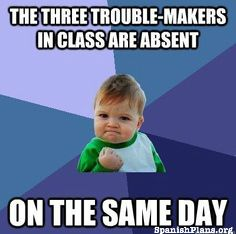 Funny - some teacherisms If only. The only time that happened to me, I was actually absent too. :-(