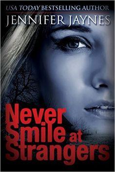 Never Smile at Strangers - Kindle edition by Jennifer Jaynes. Mystery, Thriller & Suspense Kindle eBooks @ Amazon.com.