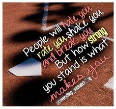 People will hate u, Rate u, Shake u, Break u, But how strong u stand is what makes you... #softball
