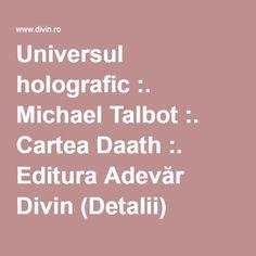 Universul holografic :. Michael Talbot :. Cartea Daath :. Editura Adevăr Divin (Detalii) Talbots, Universe