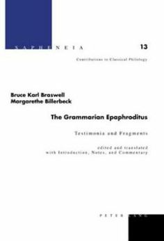 Testimonia and fragments / The grammarian Epaphroditus ; edited and translated with introduction, notes, and commentary [by] Bruce Karl Braswell, Margarethe Billerbeck ; with the collaboration of Simonetta Marchitelli, Orlando Poltera, and Christian Zubler - Bern ; New York : Peter Lang, cop. 2008