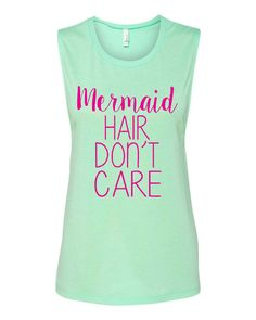 Mermaid Hair Don't Care Muscle T-Shirt Beach Tank Custom Made You Choose Size and Colors