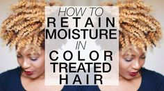 Ultimate Moisture Guide for Color Treated Hair [Video] - http://community.blackhairinformation.com/video-gallery/natural-hair-videos/ultimate-moisture-guide-color-treated-hair-video/