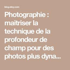 Photographie : maitriser la technique de la profondeur de champ pour des photos plus dynamiques   Blog français d'Etsy