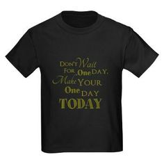 """One Day Kids Dark T-Shirt - """"Don't Wait for One Day, Make Your One Day Today"""""""