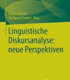 Linguistische Diskursanalyse: Neue Perspektiven By Dietrich Busse PDF